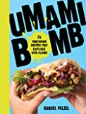 Umami Bomb: 75 Vegetarian Recipes That Explode with Flavor