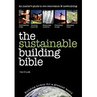 The Sustainable Building Bible: An Insiders' Guide to eco-renovation & Newbuilding