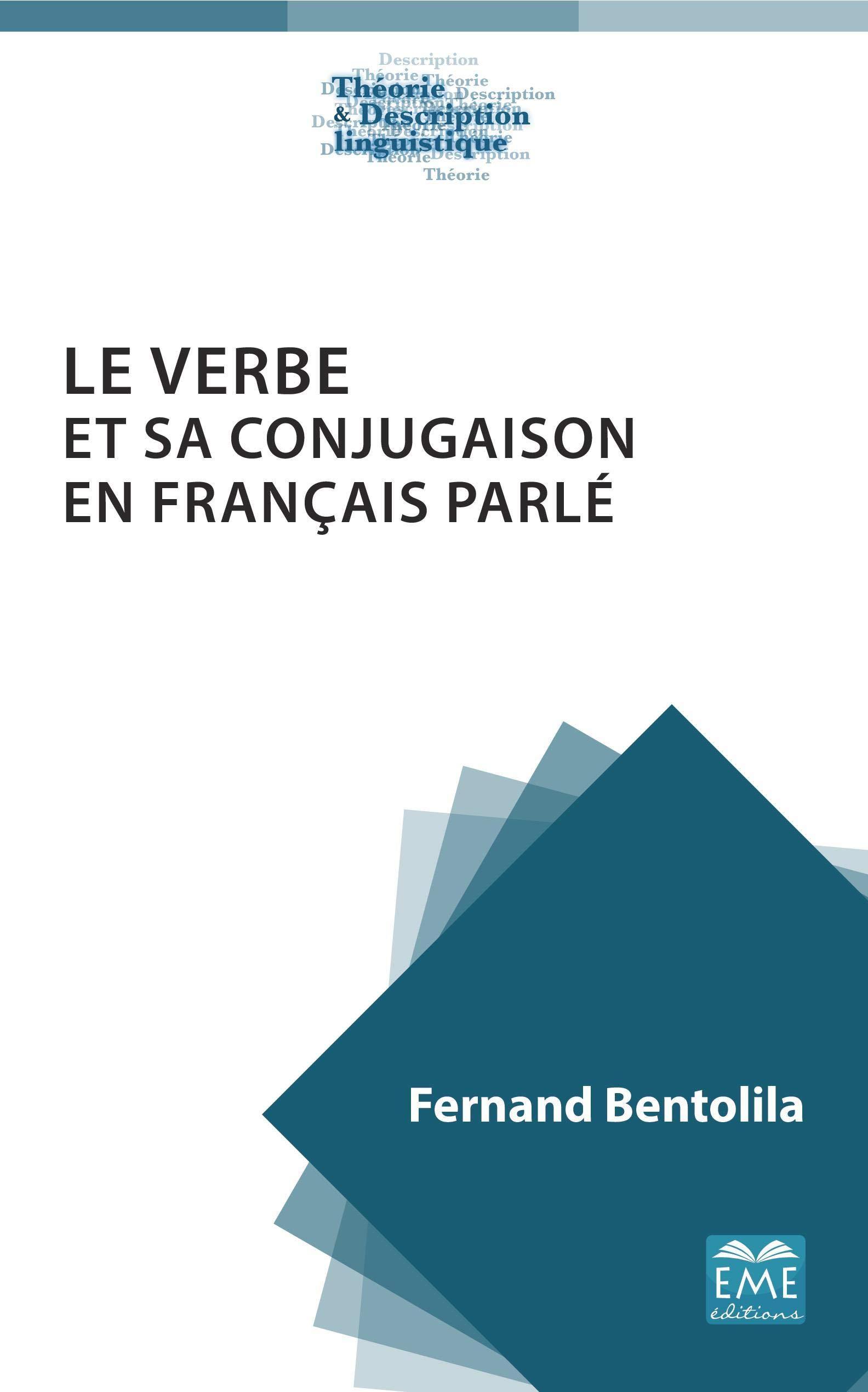 Le Verbe Et Sa Conjugaison En Francais Parle Theorie Et Description Linguistique French Edition Bentolila Fernand 9782806636836 Amazon Com Books