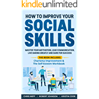 How to Improve Your Social Skills: Master Your Motivation, Lead Communication, Live Daring Greatly and Dare for Success (This book includes: Charisma Improvement ... The Self-Esteem Workbook) (English Edition)