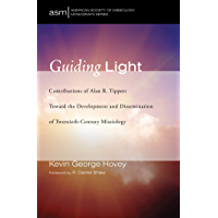 Guiding Light: Contributions of Alan R. Tippett Toward the Development and Dissemination of Twentieth-Century Missiology…