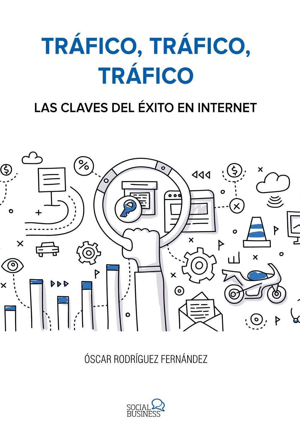 Tráfico, tráfico, tráfico. Las claves del éxito en Internet (Social Media) Tapa blanda – 15 jun 2017 Óscar Rodríguez Fernández ANAYA MULTIMEDIA 8441538972 KJS.UDB
