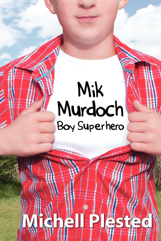 Read Online Mik Murdoch: Boy Superhero pdf