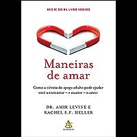 Maneiras de amar: Como a ciência do apego adulto pode ajudar você a encontrar – e manter – o amor