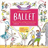 A Child's Introduction to Ballet (Revised and Updated): The Stories, Music, and Magic of Classical Dance (A Child's…