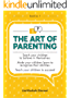 Parenting Toddlers: The Art of Parenting: Positive Discipline for Kids, Parenting Tips & Motivation for Kids and Teens, How to Boost the Self-Esteem of ... (Child Psychology Books for Parents Book 1)