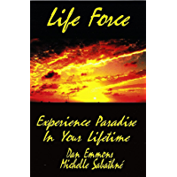 Life Force; Experience Paradise in Your Lifetime