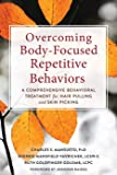 Overcoming Body Focused Repetitive Behaviors: A Comprehensive Behavioral Treatment for Hair Pulling and Skin Picking