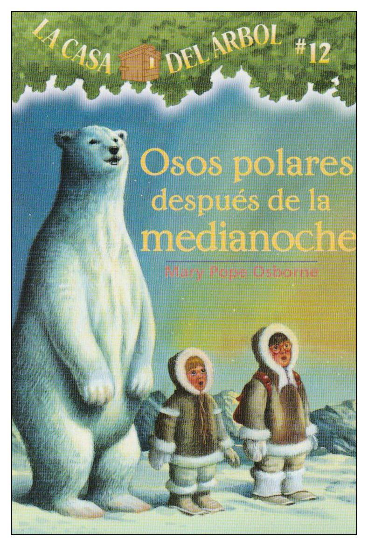La casa del árbol # 12 Osos polares después de la medianoche / Polar Bears Past Bedtime (Spanish Edition) (La Casa Del Arbol / Magic Tree House)