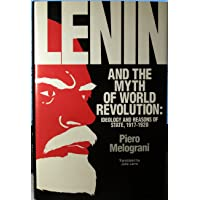 Lenin and the Myth of World Revolution: Ideology and Reasons of State, 1917-20: Ideology and Reasons of State, 1917-1920