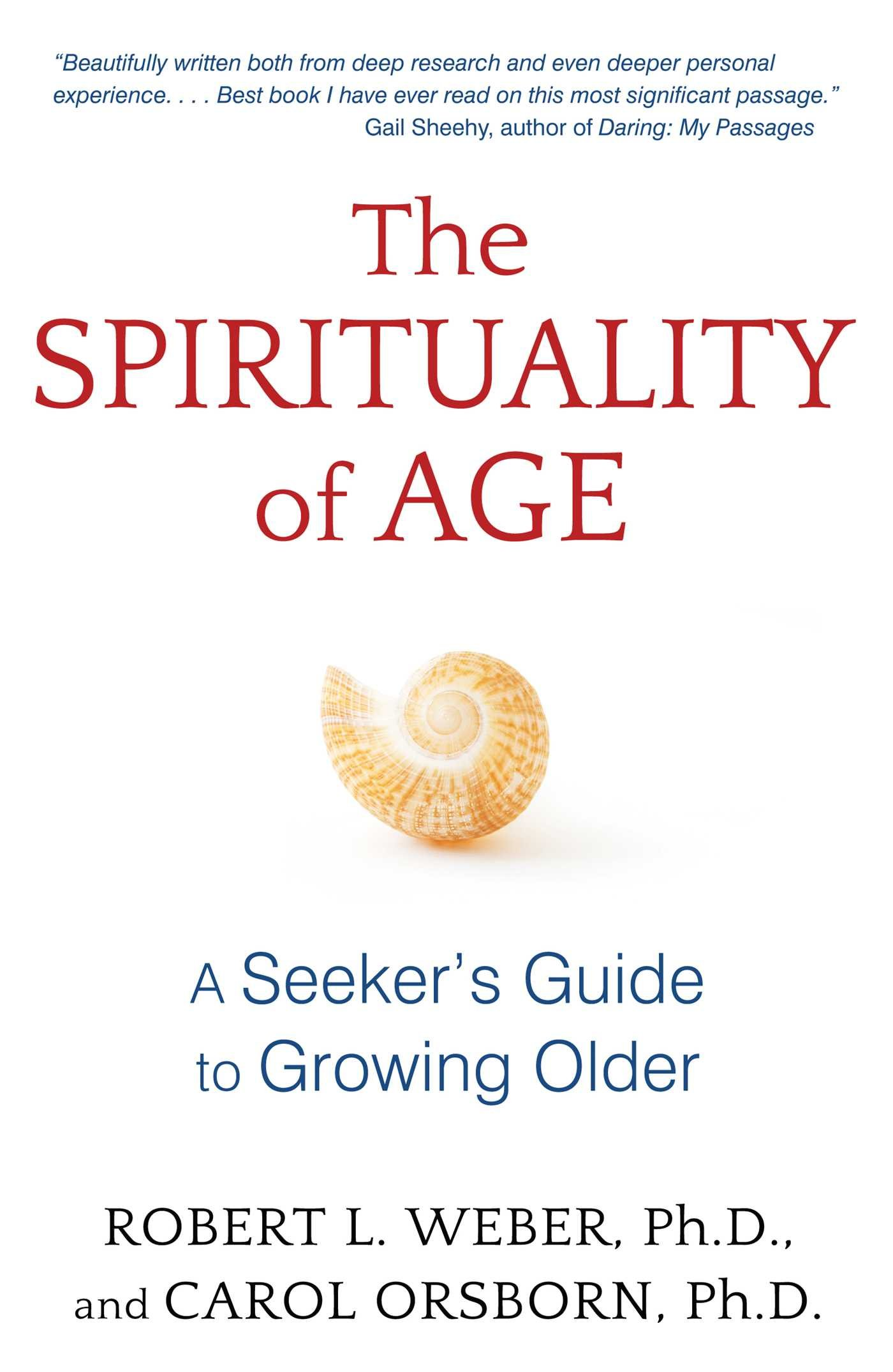 The Spirituality Of Age: A Seeker's Guide To Growing Older: Robert L Weber  Phd, Carol Orsborn Phd: 9781620555125: Amazon: Books