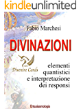 Divinazioni - Elementi Quantistici e Interpretazioni dei Responsi Divenire Cards (Entusiasmologia Vol. 8)