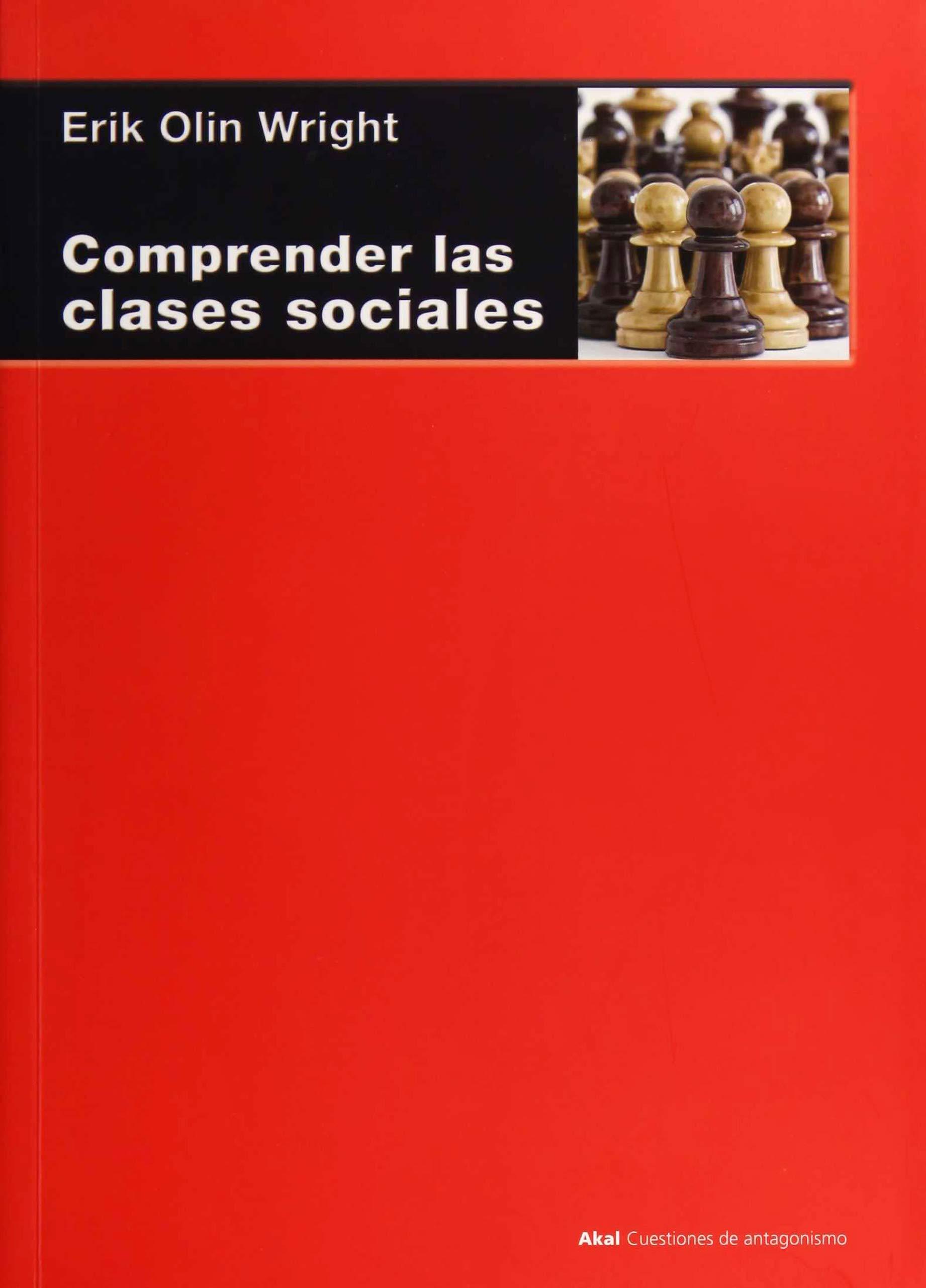 Comprender las clases sociales: 101 Cuestiones de Antagonismo: Amazon.es: Wright, Erik Olin, Cotarelo García, Ramón: Libros