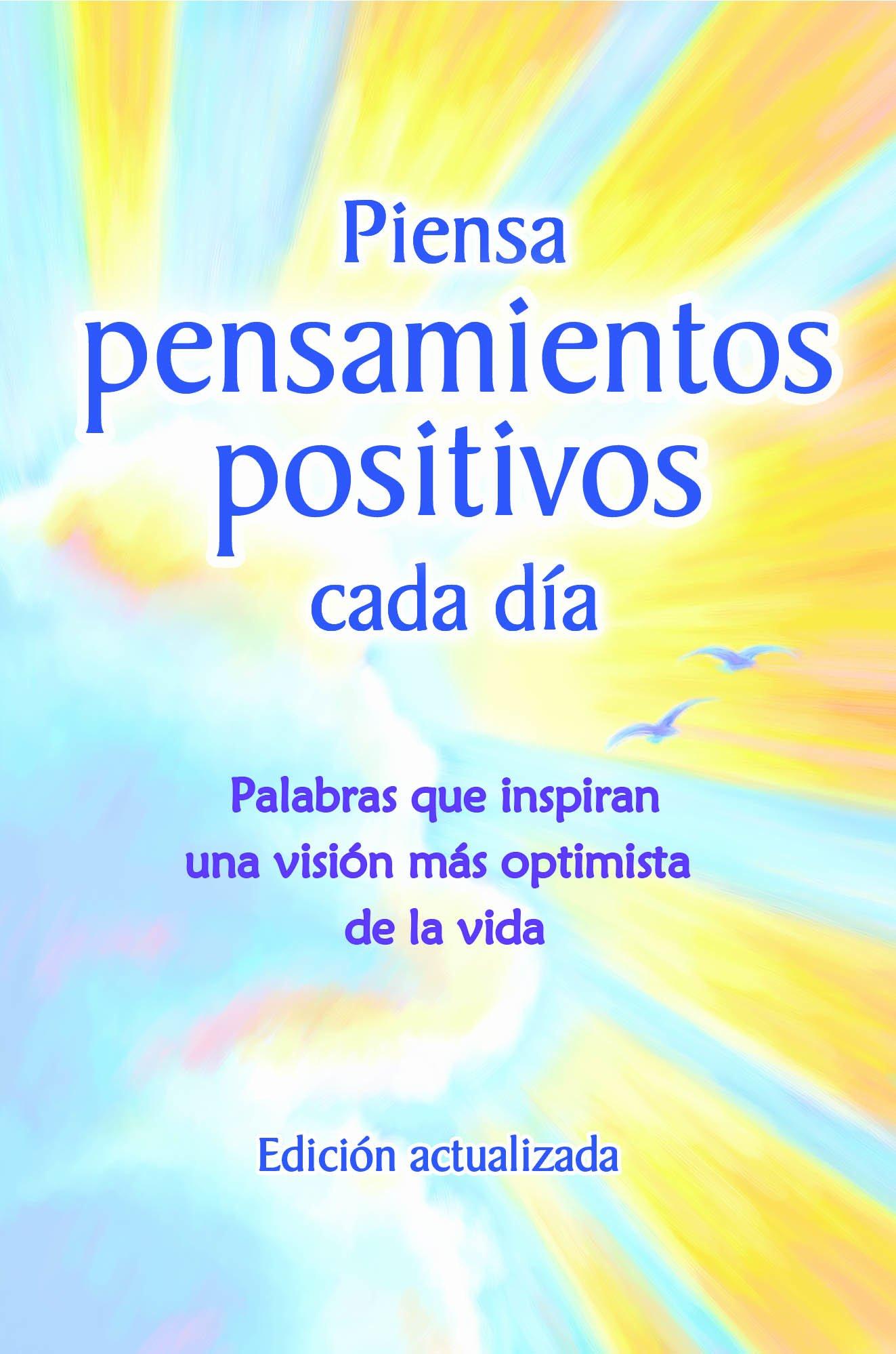 Download Piensa pensamientos positivios cada dia (Edicion actualizada) / Think Positive Thoughts Every Day (Updated Edition) (Spanish Edition) pdf