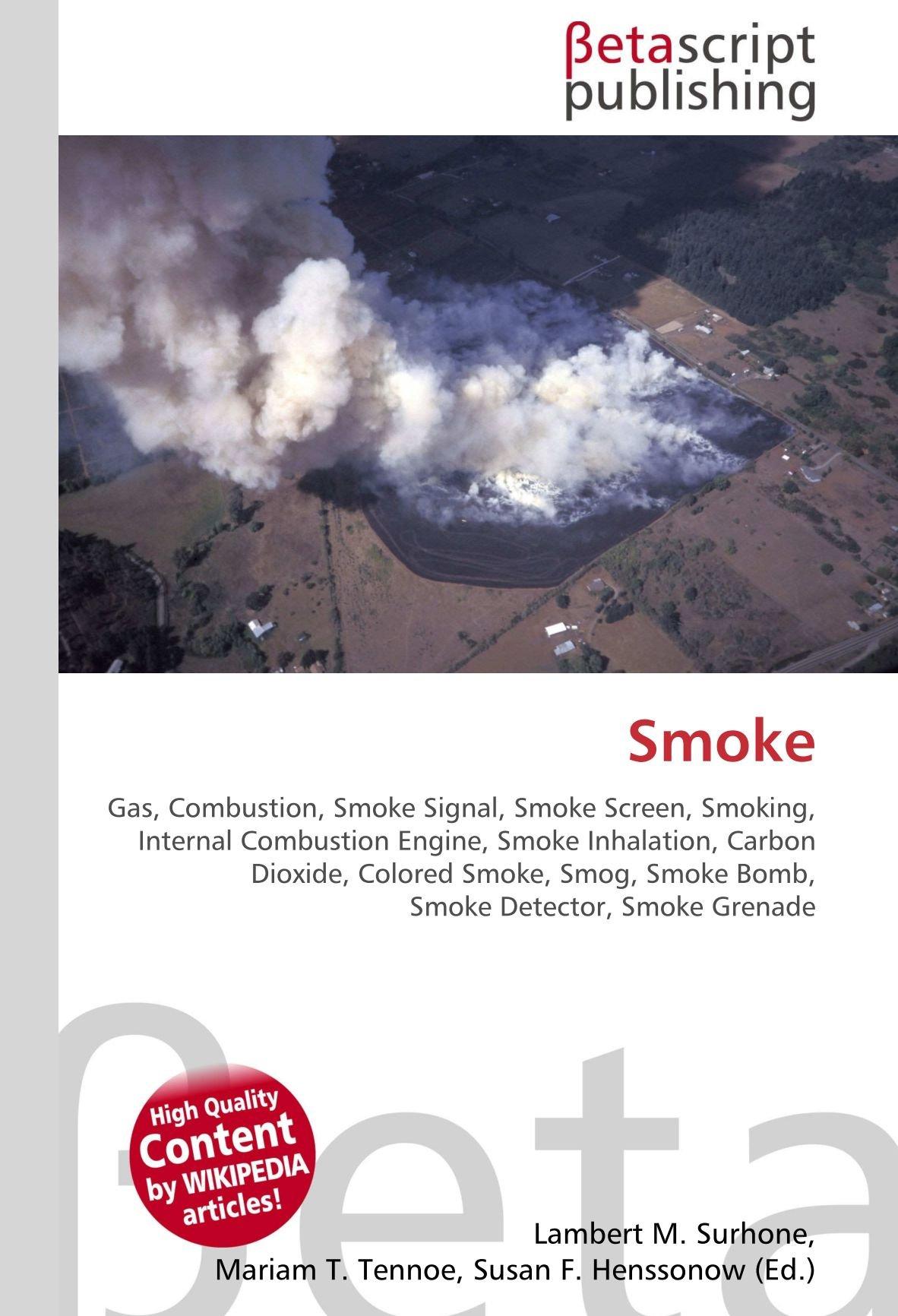 ... Smoke Inhalation, Carbon Dioxide, Colored Smoke, Smog, Smoke Bomb, Smoke Detector, Smoke Grenade: Amazon.es: Lambert M. Surhone, Miriam T. Timpledon, ...
