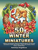 50 WINTER MINIATURES: A Winter Coloring Book, Featuring 50 Beautiful Winter and Christmas Illustrations of Cute Little…