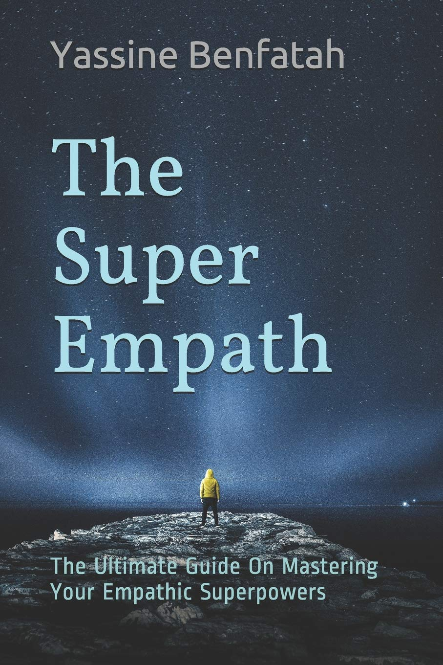 The Super Empath: The Ultimate Guide On Mastering Your