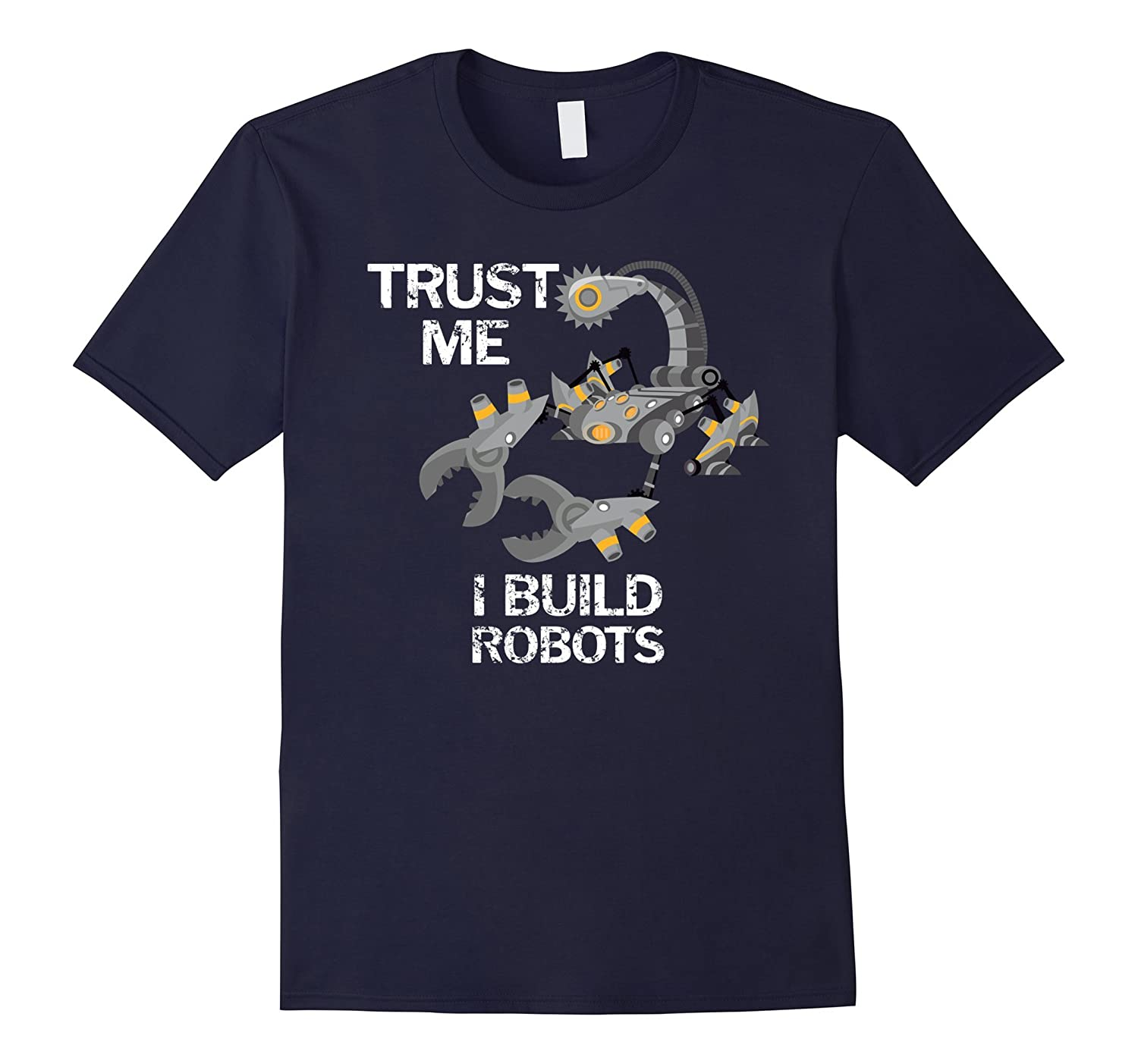 Trust Me I Build Robots Funny Robot T-Shirt-RT