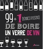 99 + 1 bonnes raisons de boire un verre de vin