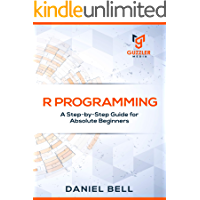 R Programming: A Step-by-Step Guide for Absolute Beginners (English Edition)