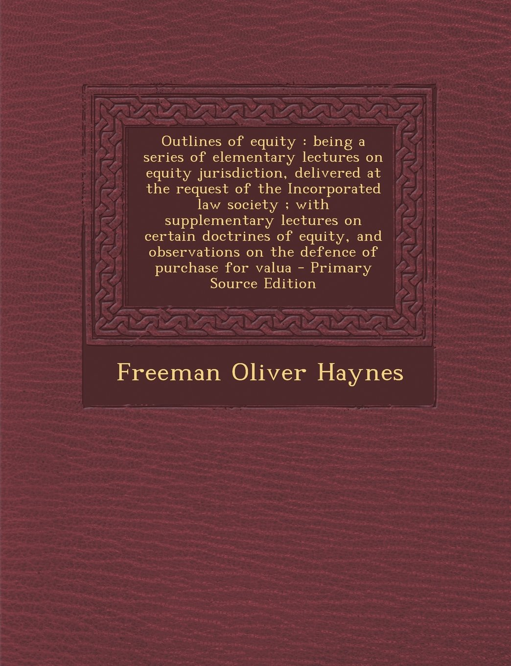 Read Online Outlines of equity: being a series of elementary lectures on equity jurisdiction, delivered at the request of the Incorporated law society ; with ... on the defence of purchase for valua ebook