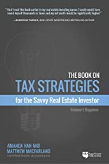 The Book on Tax Strategies for the Savvy Real Estate Investor: Powerful techniques anyone can use to deduct more, invest smarter, and pay far less to the IRS. Kindle Edition