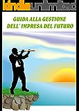 Guida alla gestione dell'Impresa del Futuro
