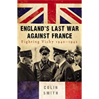 England's Last War Against France: Fighting Vichy 1940-42