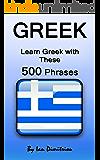 Greek: Learn Greek with These 500 Phrases (Greek Language, Speak Greek, Learning Greek, Greece Language, Learning Greek, Speaking Greek) (English Edition)