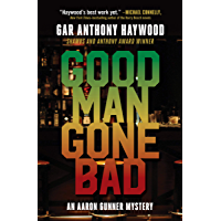 Good Man Gone Bad: An Aaron Gunner Mystery (Aaron Gunner Mysteries)