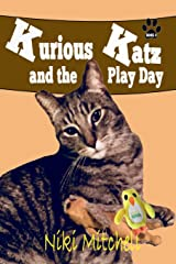 Kurious Katz and the Play Day (A Kitty Adventure for Kids and Cat Lovers) (Volume 4) Paperback