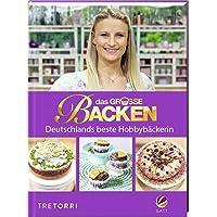 Das große Backen: Deutschlands beste Hobbybäckerin - Das Siegerbuch 2019