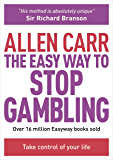 The Easy Way to Stop Gambling: Take Control of Your Life (Allen Carr's Easyway Book 55)