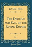 The Decline and Fall of the Roman Empire, Vol. 1 (Classic Reprint)
