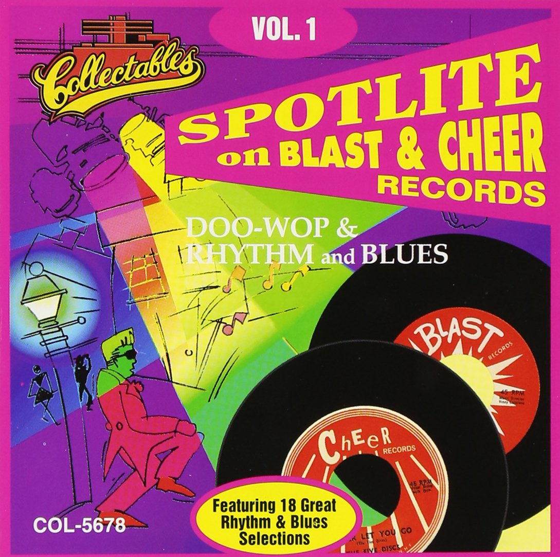 Spotlite On Blast & Cheer Records, Vol. 1: Doo-Wop & Rhythm & Blues