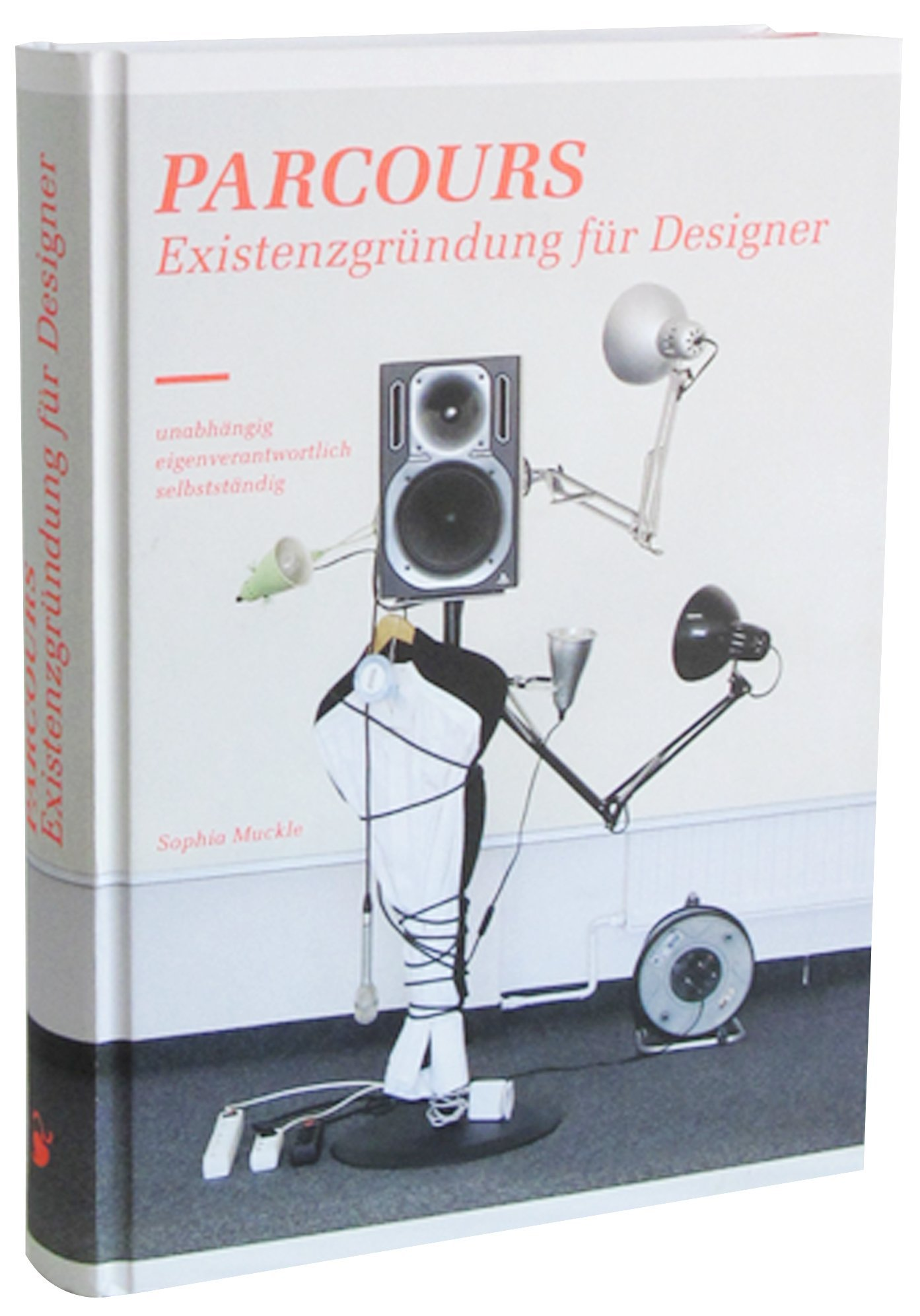Parcours: Existenzgründung für Designer. Unabhängig - Eigenverantwortlich - Selbständig