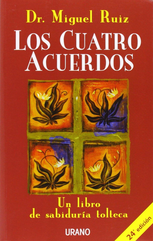 Los cuatro acuerdos: Un libro de sabiduría tolteca Crecimiento personal:  Amazon.es: Ruiz, Miguel: Libros