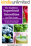 The Healthiest Superfood Smoothies For Fat Loss: Nutrient-Dense Smoothies to Help You Lose Weight