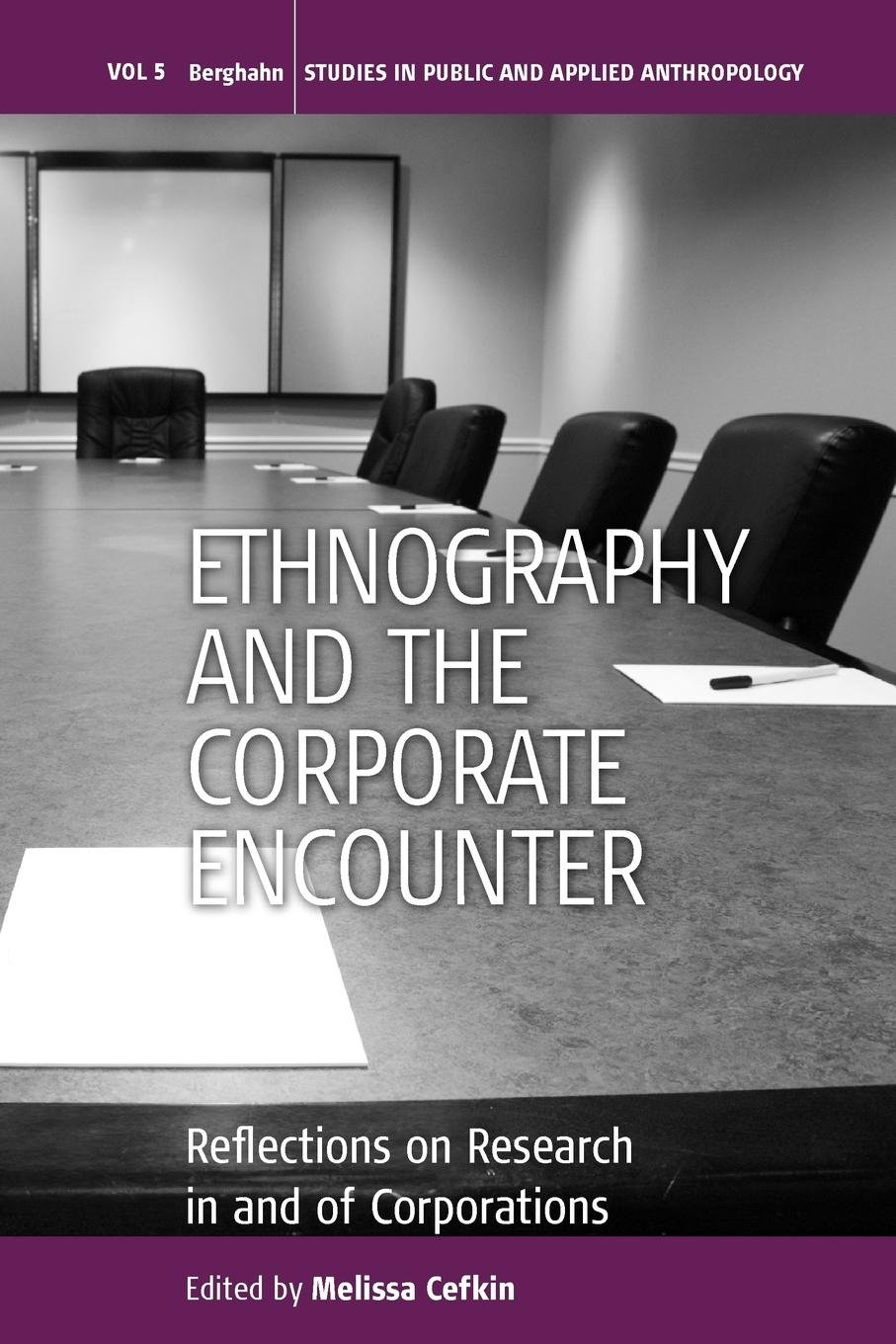 Ethnography and the Corporate Encounter: Reflections on Research in and of Corporations (Studies in Public and Applied Anthropology)