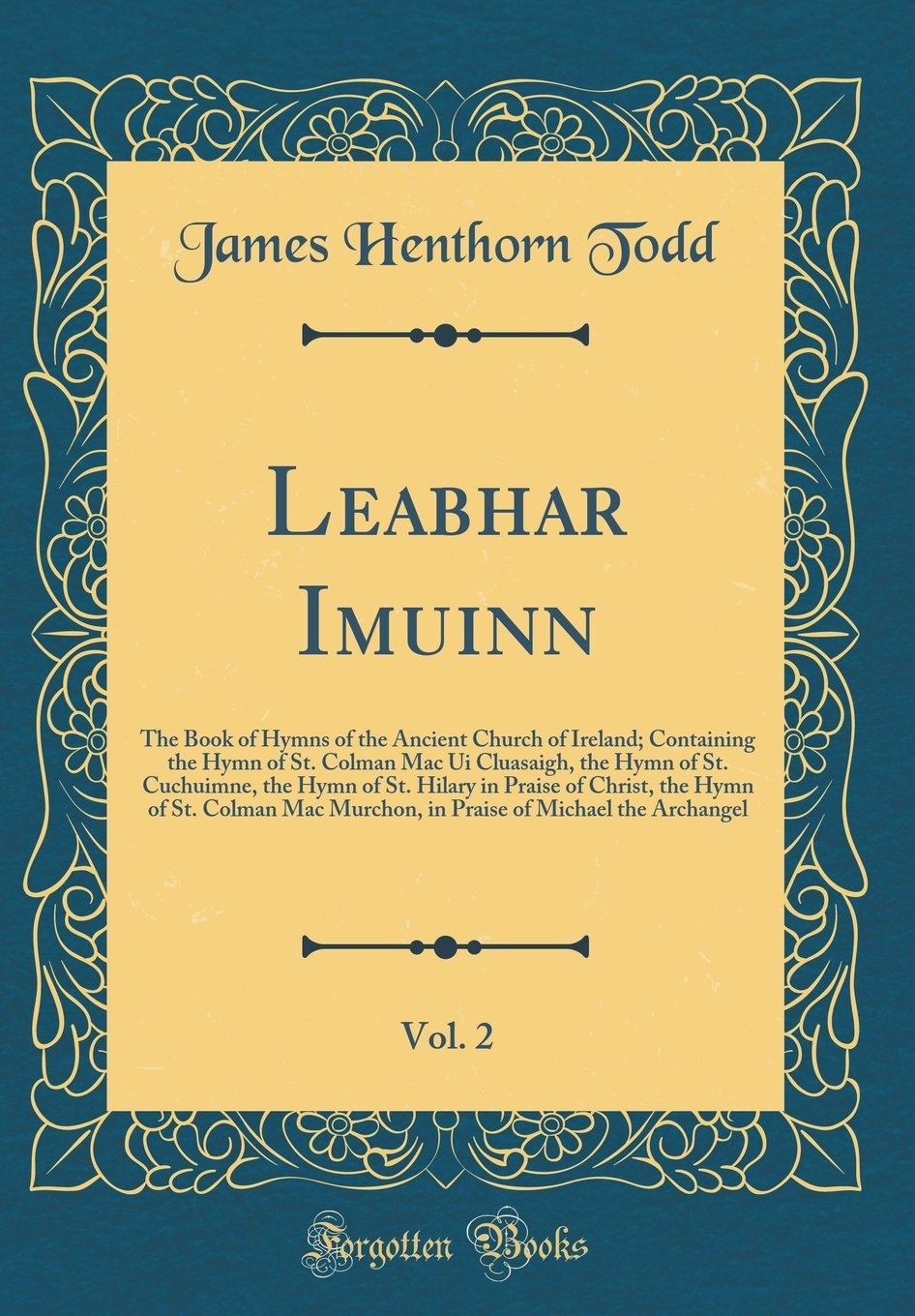 Leabhar Imuinn, Vol. 2: The Book of Hymns of the Ancient Church of Ireland; Containing the Hymn of St. Colman Mac Ui Cluasaigh, the Hymn of St. ... St. Colman Mac Murchon, in Praise of Michael pdf