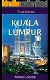 Kuala Lumpur Travel Guide (Malaysia Travel Guide Series): 2016 edition (English Edition)