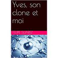 Yves, son clone et moi (French Edition)