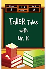 Taller Tales with Mr. K (Tall Tales with Mr. K Book 2) Kindle Edition