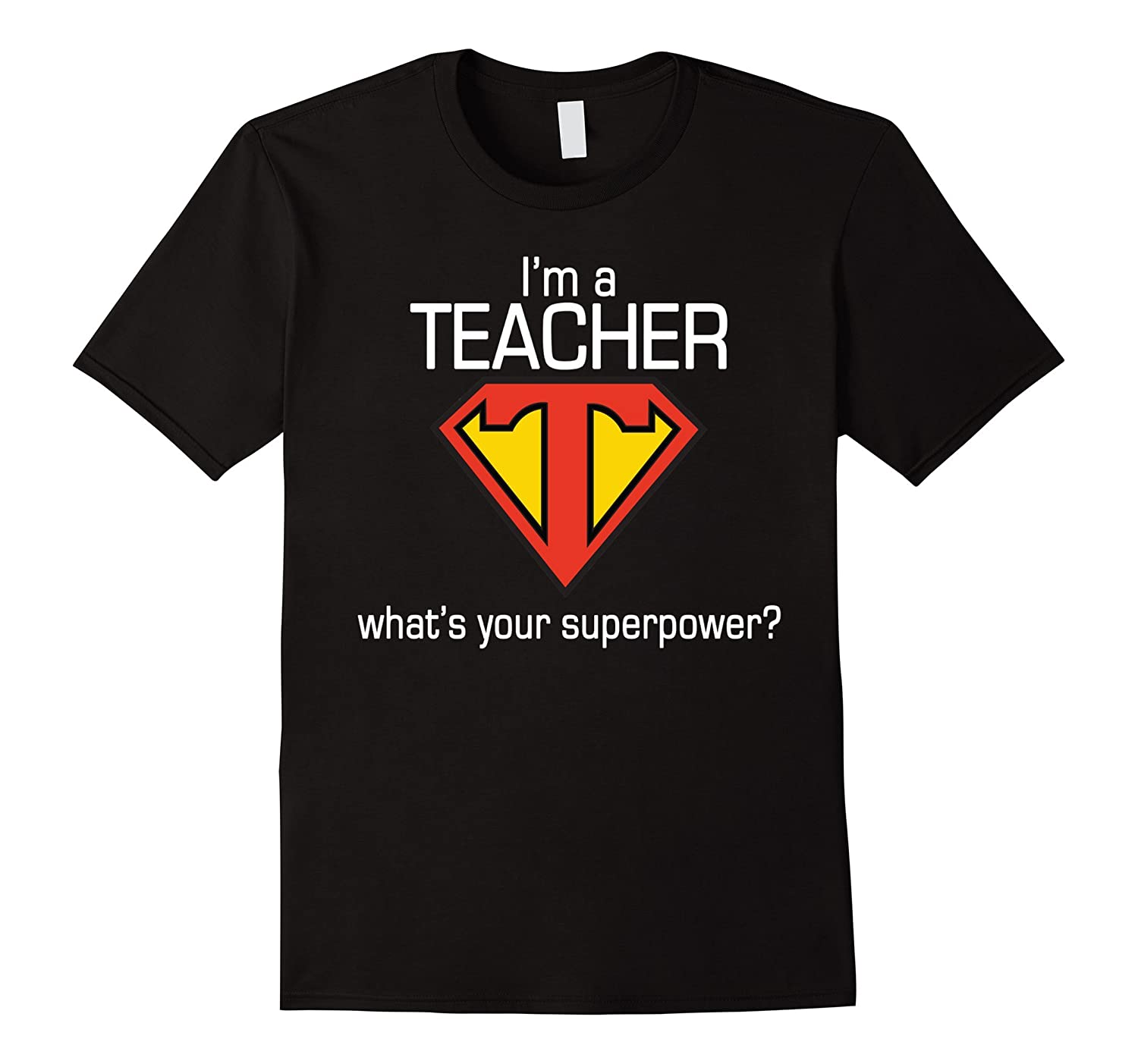 Im A Teacher Whats Your Superpower T-Shirt Funny Tee-TD