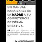 Un manual para darle en la madre a tu competencia de forma creativa.: 19 pasos para implementar un proceso de innovación en tu empresa a partir del próximo lunes , después de una taza de café.