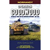 Operation Goodwood: Attack by Three British Armoured Divisions - July 1944 (Battleground Europe)