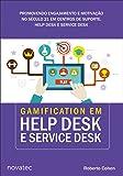Gamification em Help Desk e Service Desk. Promovendo Engajamento e Motivação no Século 21 em Centros de Suporte, Help Desk e Service Desk