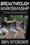 Breakthrough Marksmanship: The Tools of Practical Shooting (English Edition)