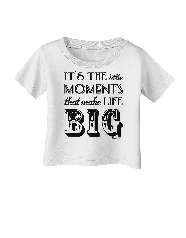 TooLoud It/'s The Little Moments That Make Life Big Infant T-Shirt