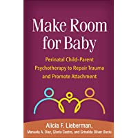 Make Room for Baby: Perinatal Child-Parent Psychotherapy to Repair Trauma and Promote...